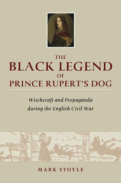 The Black Legend of Prince Rupert's Dog: Witchcraft and Propaganda during the English Civil War