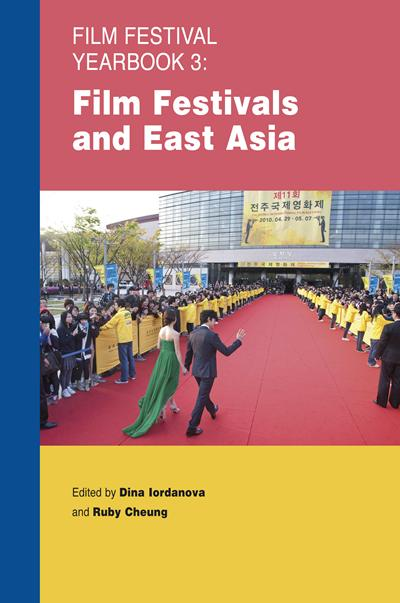 Film Festival Yearbook 3: Film Festivals and East Asia edited by Dina Iordanova and Ruby Cheung